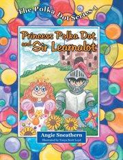 Princess Polka Dot and Sir Learnalot