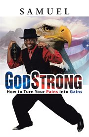GodStrong : how to turn your pains into gains cover image