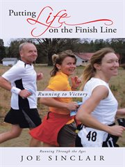 Putting life on the finish line. Running to Victory cover image