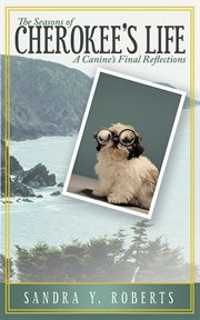 The seasons of Cherokee's life : a canine's final reflections cover image