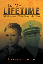 In my lifetime. Early Life and Career of Police Captain Herbert Smith cover image