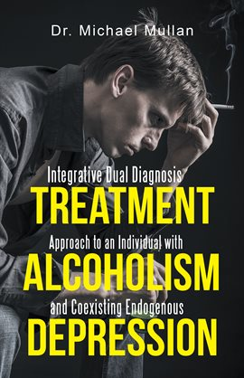 Integrative Dual Diagnosis Treatment Approach to an Individual with Alcoholism and Coexisting End...