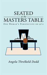 Seated at the masters table. One Woman's Perspective on 9/11 cover image