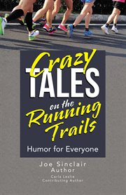 Crazy tales on the running trails. Humor for Everyone cover image