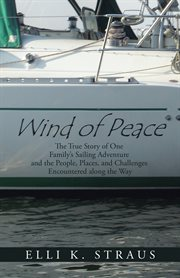 Wind of peace. The True Story of One Family'S Sailing Adventure and the People, Places, and Challenges Encountere cover image