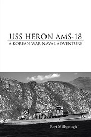 USS Heron AMS-18 : a Korean War naval adventure cover image