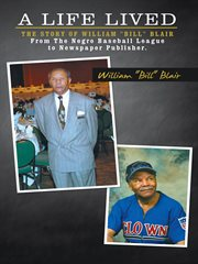 "A life lived. The Story of William ""Bill"" Blair  from the Negro Baseball League to Newspaper Publisher cover image"