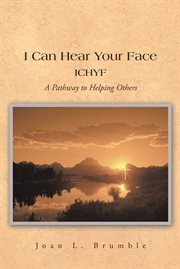 I can hear your face. Ichyf a Pathway to Helping Others cover image