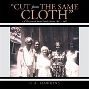 """""""Cut from the same cloth"""" : a collection of Smith family stories, 1841-2006 cover image"""