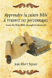 Apprendre La Sainte Bible  ̀travers Ses Personnages