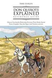 Don Quixote explained reference guide : character encyclopedia, relationship dictionary, theme reader, episode primer, geographic atlas, joke digest, Latin translator, and more cover image