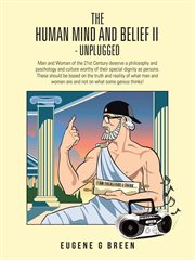 The human mind and belief ii - unplugged. Man and Woman of the 21St Century Deserve a Philosophy and Pyschology and Culture Worthy of Their Sp cover image