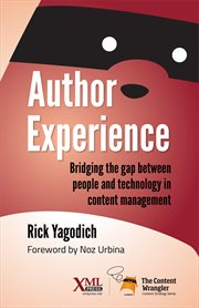 Author experience : bridging the gap between people and technology in content management ; Rick Yagodich ; foreword by Noz Urbina cover image