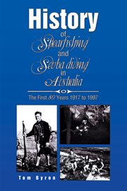 The history of spearfishing and scuba diving in Australia : the first 80 years, 1917 to 1997 cover image