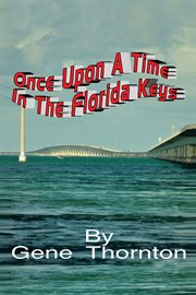 Once upon a time in the Florida Keys : an anecdotal memoir cover image