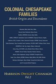Colonial Chesapeake Families British Origins and Descendants, Vol. 2