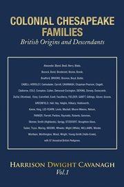 Colonial Chesapeake Families British Origins and Descendants, Vol.1