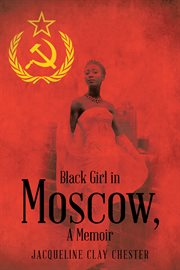 Black girl in Moscow : a memoir cover image