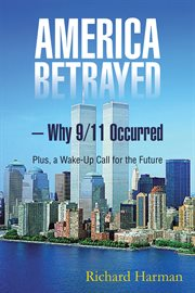 America betrayed : why 9/11 occurred : plus, a wake-up call for the future cover image