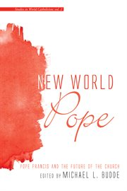 New World Pope : Pope Francis and the Future of the Church cover image
