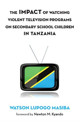 Cover image for The Impact of Watching Violent Television Programs on Secondary School Children in Tanzania