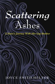 Scattering Ashes : a Sister's Journey With Her Gay Brother cover image