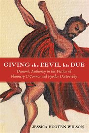 Giving the devil his due : demonic authority in the fiction of Flannery O'Connor and Fyodor Dostoevsky cover image