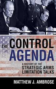 The control agenda : a history of the Strategic Arms Limitation Talks cover image