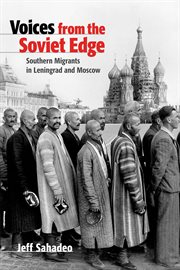 Voices from the Soviet edge : southern migrants in Leningrad and Moscow cover image