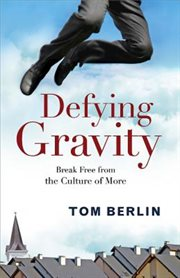 Defying gravity : break free from the culture of more cover image