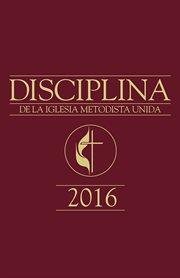 Disciplina de la Iglesia Metodista Unida, 2016 cover image
