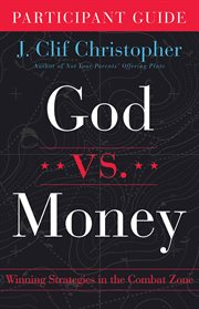 God vs. money : winning strategies in the combat zone. Participant guide cover image