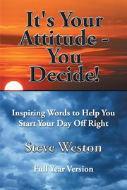 It's your attitude - you decide!. Inspiring Words to Help You Start Your Day off Right cover image