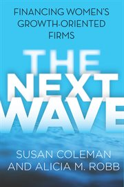 The next wave : financing women's growth-oriented firms cover image