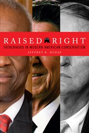 Raised Right : Fatherhood in Modern American Conservatism cover image