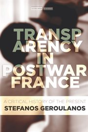 Transparency in postwar France : a critical history of the present cover image