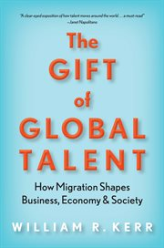 The gift of global talent : how migration shapes business, economy & society cover image