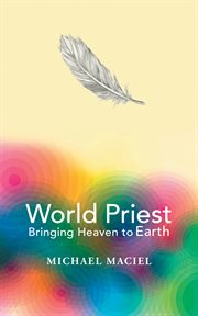 World priest. Bringing Heaven to Earth cover image
