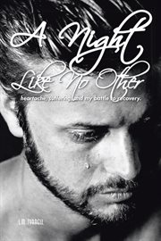 A night like no other : heartache, suffering, and my battle to recovery cover image
