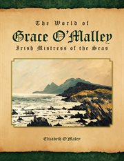 The world of grace o'malley. Irish Mistress of the Seas cover image