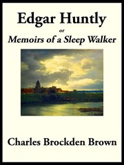 Edgar Huntly; : or, Memoirs of a sleep-walker cover image