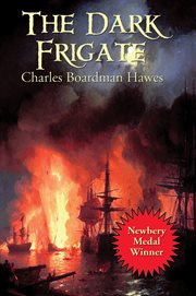 The dark frigate : wherein is told the story of Philip Marsham who lived in the time of King Charles and was bred a sailor but came home to England after many hazards by sea and land and fought for the king of Newbury and lost a great inheritance and depa cover image