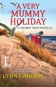A Very Mummy Holiday : a tourist trap novella cover image