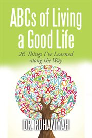 Abcs of living a good life. 26 Things I've Learned Along the Way cover image