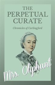 """The perpetual curate : by the author of """"Salem chapel"""", etc cover image"""