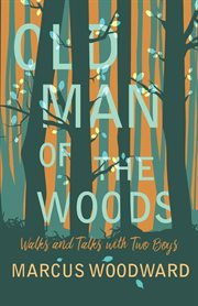 Old man of the woods. Walks and Talks with Two Boys cover image
