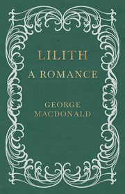 Lilith ; : &, Phantastes : the classic fantasy novels of George MacDonald together in one volume cover image