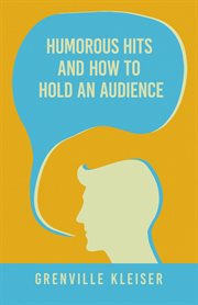 Humorous hits and how to hold an audience; : a collection of short selections, stories and sketches for all occasions cover image