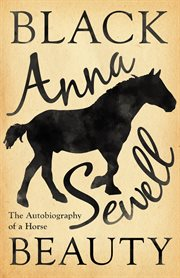 Black beauty - the autobiography of a horse. With a Biography by Elizabeth Lee cover image