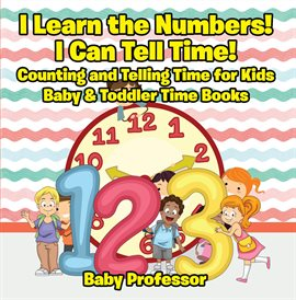I Learn the Numbers! I Can Tell Time!